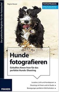 Hunde fotografieren, Buch für das perfekte Hunde-Shooting von Regine Heuser - Easy Dogs